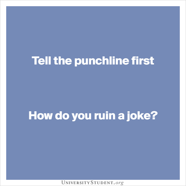 Tell the punchline first   How do you ruin a joke?
