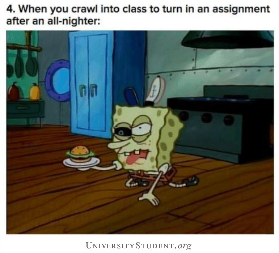 When you crawl into class to turn in an assignment after an all-nighter