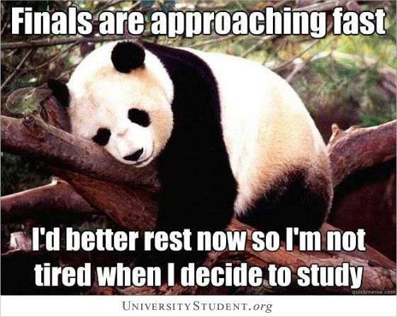 Finals are approaching fast. I'd better rest now so i'm not tired when i decide to study