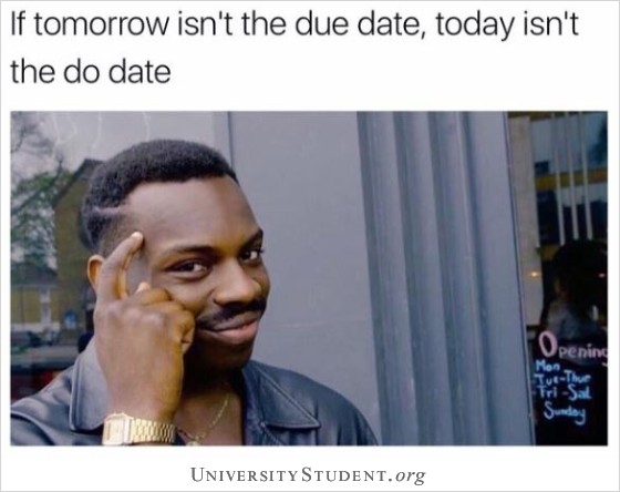 If tomorrow isn't the due date, today isn't the do date