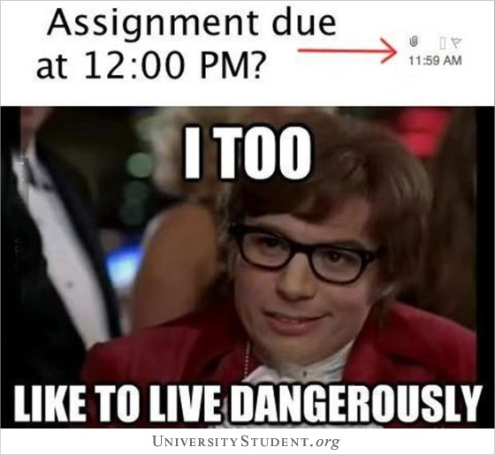 Assignment due at 12pm. I too like to live dangerously.