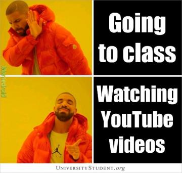 Going to class. Watching YouTube videos