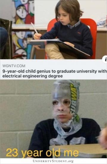 9 year old child genius to graduate university with electrical engineering degree. 23 year old me