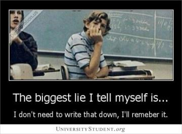 The biggest lie i tell myself is.. I don't need to write that down, I'll remember it.