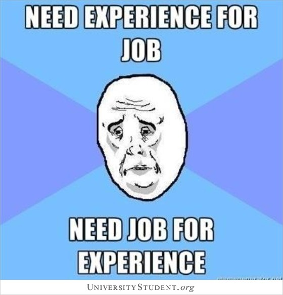 Need experience for job. Need job for experience.