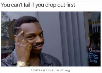 You can't fail if you drop out first
