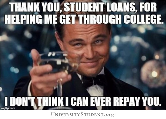 Thank you, student loans, for helping me get through college. I don't think i can ever repay you.