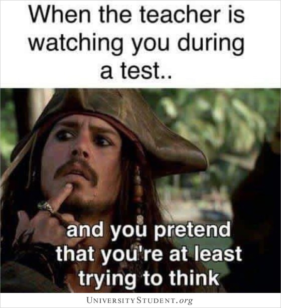 When the teacher is watching you during a test... and you pretend that you're at least trying to think