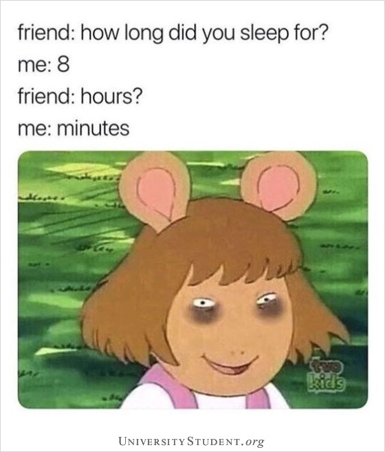Friends: how long did you sleep for? Me: 8 Friend: Hours? Me Minutes