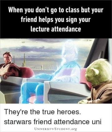 When you don't go to class but your friend helps you sign your lecture attendance