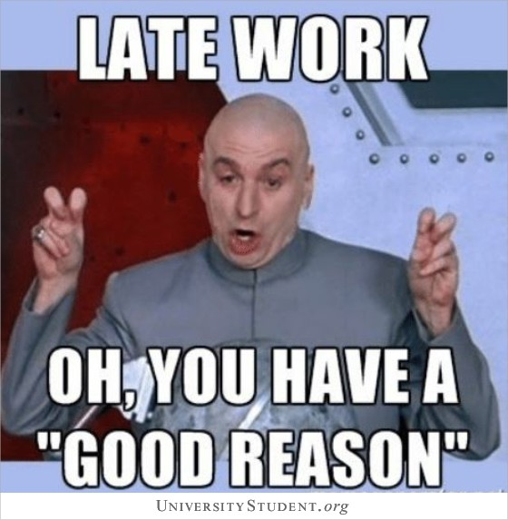 Late work. Oh you have a good reason