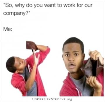 So, why do you want to work for our company. Me: