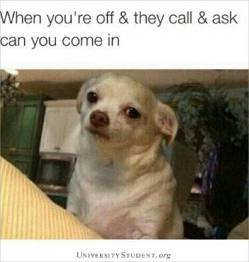 When you're off and they call and ask can you come in