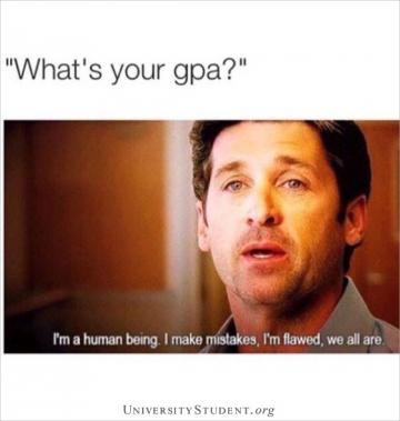 What's your GPA. I'm a human being, I make mistakes, I'm flawed, we all are.